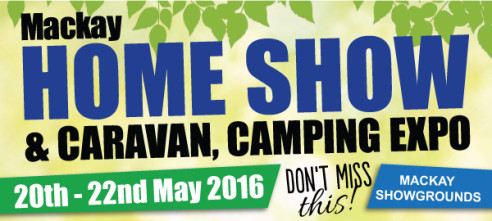Come and See Us at the Mackay Home Show – 20th-22nd May 2016